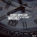 20 Most Impressive Watches on the Planet
