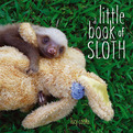 A Little Book Of Sloth by Lucy Cooke