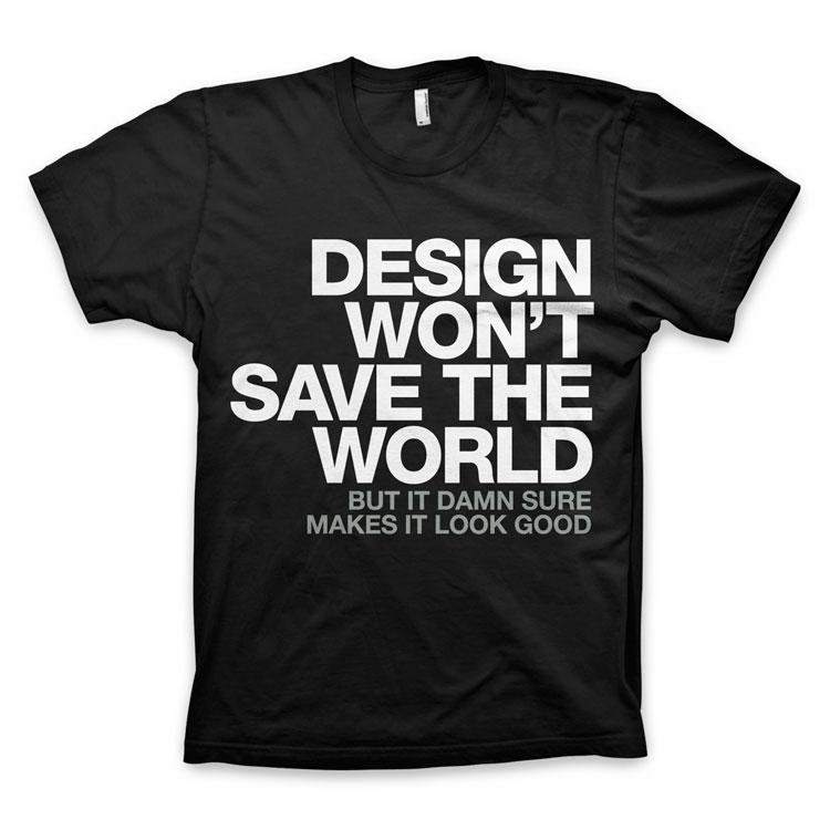 Design won 39 t save the world t shirt for T shirt design materials