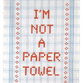 I'm Not A Paper Towel Tea Towel