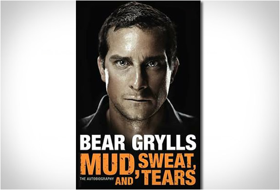 Mud Sweat And Tears Bear Grylls Autobiography