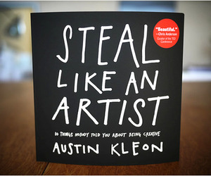 Steal like an Artist | by Austin Kleon